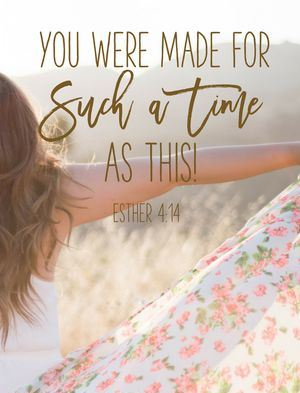You were made for such a time as THIS!