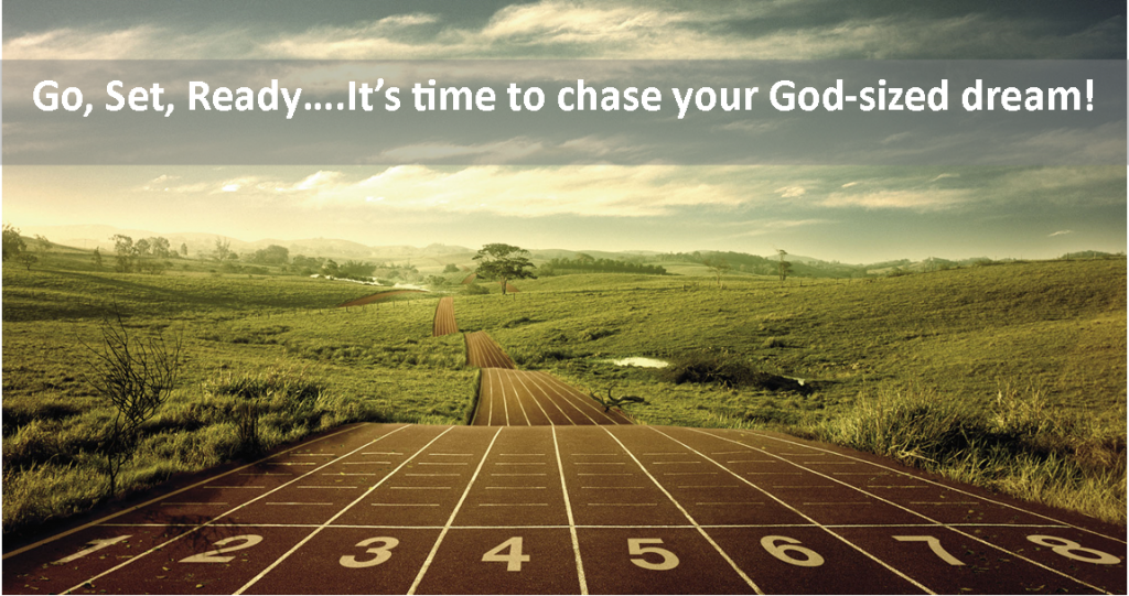 Go, Set, Ready…It's time to chase your God-sized dream!